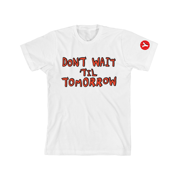 Don't Wait 'Til Tomorrow T-Shirt White