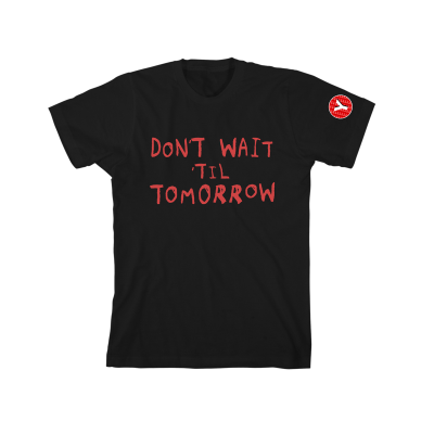 Don't Wait 'Til Tomorrow T-Shirt Black