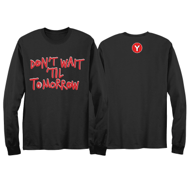 Don't Wait 'Til Tomorrow Longsleeve Black