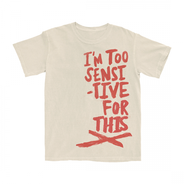 I'm Too Sensitive Natural T-Shirt