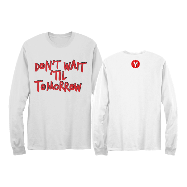 Don't Wait 'Til Tomorrow Longsleeve White