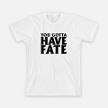Gotta Have Fate T-Shirt
