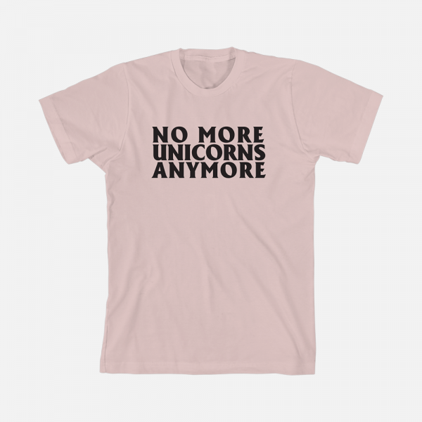 No More Unicorns T-Shirt