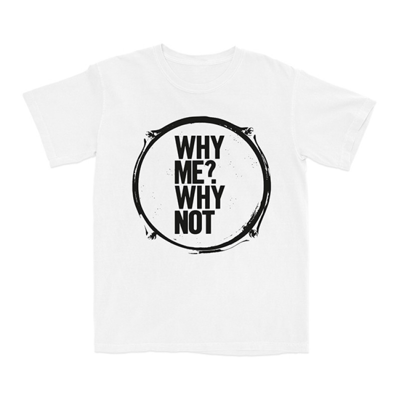 Why Me? Why Not. Drum Skin T-Shirt