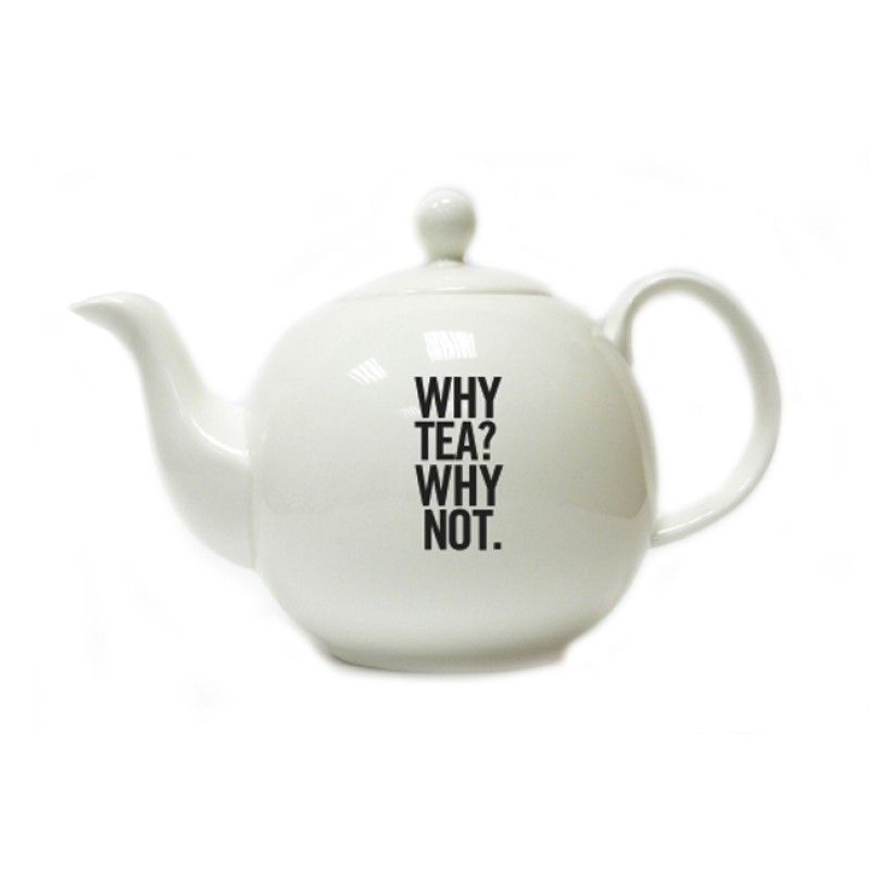 Why Tea? Why Not. Tea Pot