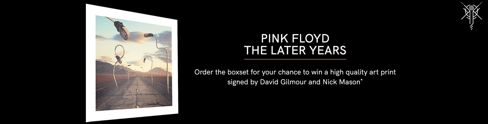Pink Floyd the later years - Order the boxset for the chance to win a Signed Art print of The Later years